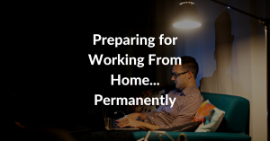 preparing for working from home... permanently